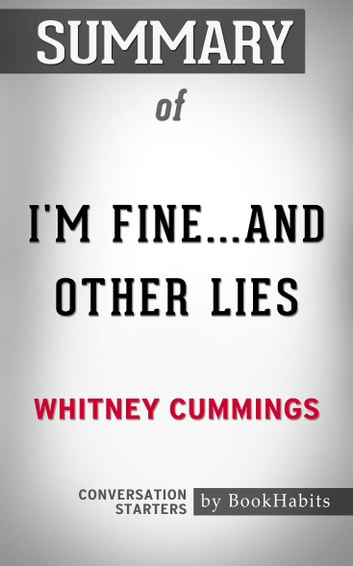 Summary of I'm Fine   And Other Lies by Whitney Cummings | Conversation  Starters