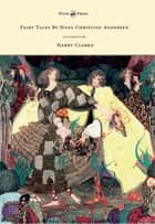 Fairy Tales by Hans Christian Andersen - Illustrated by Harry Clarke ebook by Hans Christian Andersen, Harry Clarke