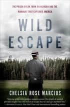 Wild Escape - The Prison Break from Dannemora and the Manhunt that Captured America ebook by Chelsia Rose Marcius