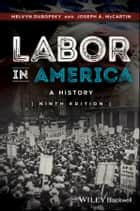 Labor in America - A History ebook by Melvyn Dubofsky, Joseph A. McCartin