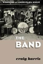 The Band ebook by Craig Harris