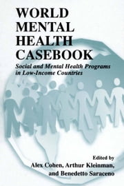 World Mental Health Casebook - Social and Mental Health Programs in Low-Income Countries ebook by Alex Cohen,Arthur Kleinman,Benedetto Saraceno