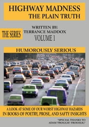 Highway Madness the Plain Truth Volume 1 - Humorously Serious ebook by Terrance Maddox
