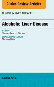 Alcoholic Liver Disease, An Issue of Clinics in Liver Disease, E-Book ebook by Stanley Cohen, MD