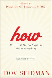 How - Why How We Do Anything Means Everything ebook by Dov Seidman,President Bill Clinton
