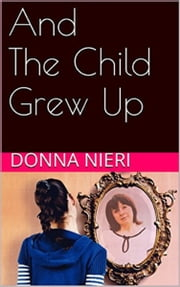 And The Child Grew Up ebook by Donna Nieri