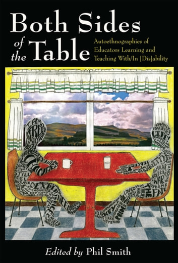 Both Sides of the Table - Autoethnographies of Educators Learning and Teaching With/In [Dis]ability ebook by