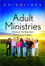 Guidelines for Leading Your Congregation 2013-2016 - Adult Ministries - Ministries that Help Adults Love God and Neighbor ebook by General Board Of Discipleship