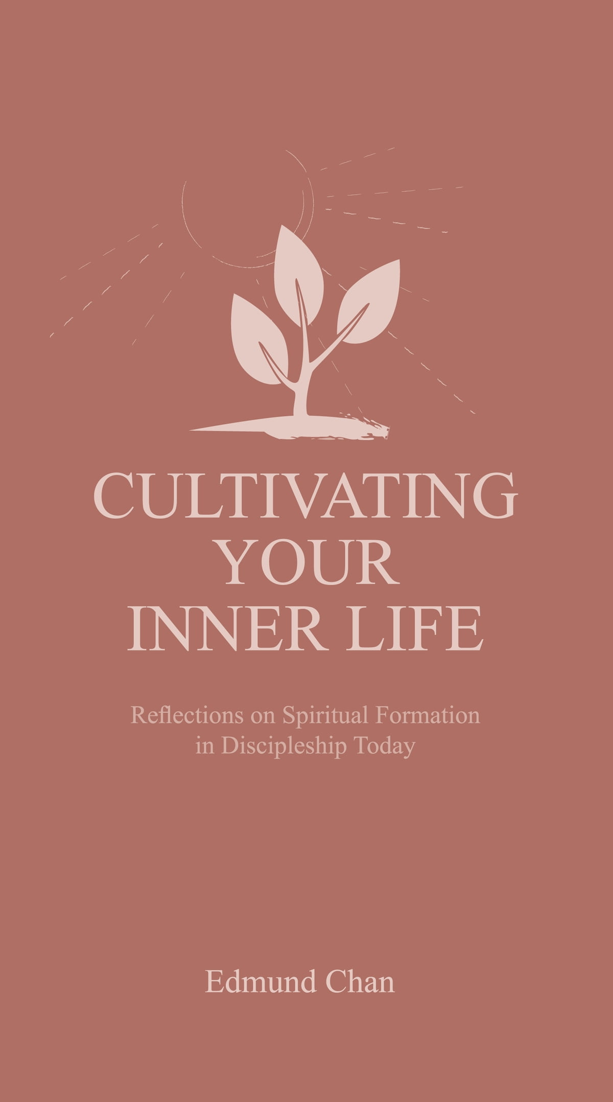 Radical discipleship ebook by edmund chan 1230000686624 rakuten kobo cultivating your inner life reflections on spiritual formation in discipleship today ebook by edmund chan fandeluxe Image collections