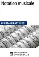 Notation musicale - Les Grands Articles d'Universalis ebook by Encyclopaedia Universalis