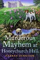 Murderous Mayhem at Honeychurch Hall - A Honeychurch Hall Mystery ebook by Hannah Dennison