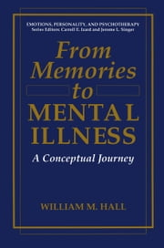 From Memories to Mental Illness - A Conceptual Journey ebook by William M. Hall