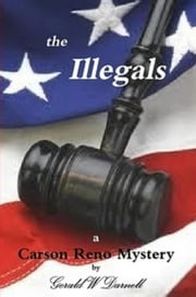the Illegals - A Carson Reno Mystery ebook by Gerald W. Darnell
