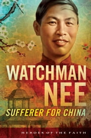 Watchman Nee - Sufferer for China ebook by Bob Laurent