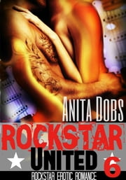 Rockstar United (Rockstar Erotic Romance #6) ebook by Anita Dobs