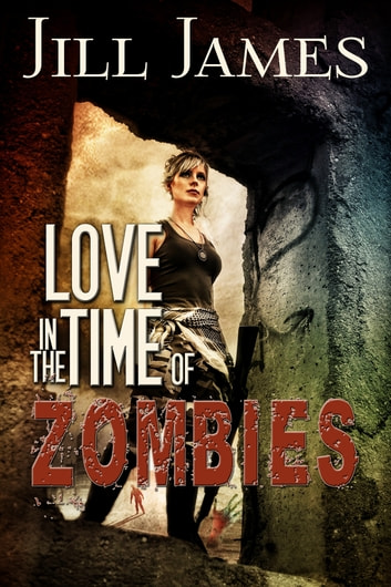 Love in the Time of Zombies ebook by Jill James