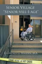 "Senior Village ""Senior-vill-I-age"" ebook by Lawrence G. Wasden, M.A."