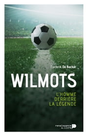 Wilmots - L'homme derrière la légende ebook by Frederik De Backer