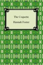 The Coquette ebook by Hannah Foster
