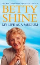 My Life As a Medium ebook by Betty Shine