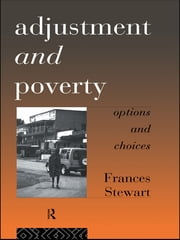 Adjustment and Poverty - Options and Choices ebook by Frances Stewart