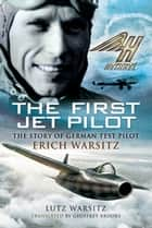 The First Jet Pilot ebook by Lutz   Warsitz