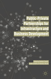 Public Private Partnerships for Infrastructure and Business Development - Principles, Practices, and Perspectives ebook by Stefano Caselli,Guido Corbetta,Veronica Vecchi