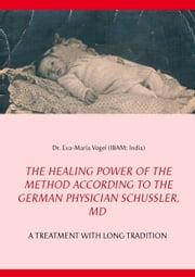 The Healing Power of the Method According to the German Physician Schüssler, MD - A Treatment with Long Tradition ebook by Eva-Maria Vogel