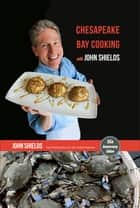 Chesapeake Bay Cooking with John Shields ebook by John Shields, Jed Kirschbaum