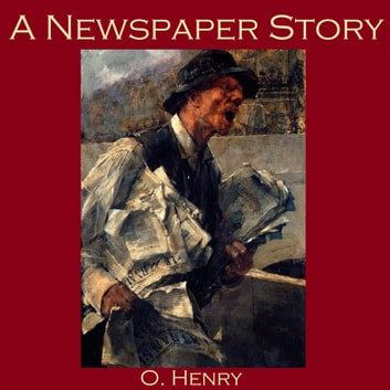 Newspaper Story, A audiobook by O. Henry