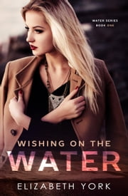Wishing on the Water - Water Series ebook by Elizabeth York