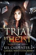 Trial by Heist ebook by Kel Carpenter, Carrie Whitethorne