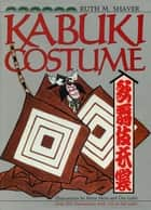 Kabuki Costume ebook by Ruth M. Shaver