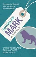 Journeying with Mark - Lectionary Year B ebook by Paula Gooder