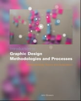 Introduction to Graphic Design Methodologies and Processes - Understanding Theory and Application ebook by John Bowers