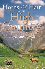 Horns and Hair of the High Country ebook by Lloyd Antypowich
