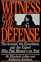 Witness for the Defense - The Accused, the Eyewitness, and the Expert Who Puts Memory on Trial ebook by Katherine Ketcham, Dr. Elizabeth Loftus