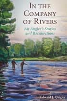 In the Company of Rivers ebook by Ed Quigley