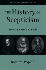 The History of Scepticism - From Savonarola to Bayle ebook by Richard H. Popkin