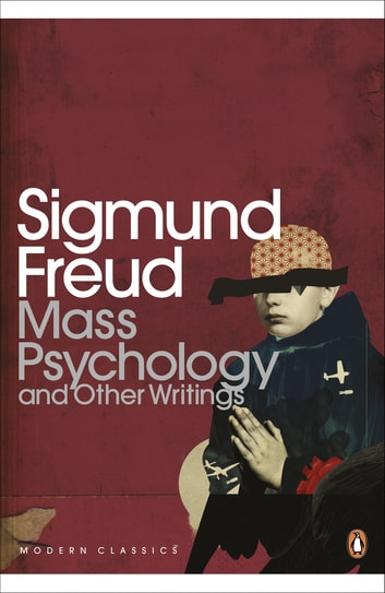 Mass Psychology ebook by Sigmund Freud