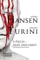6 Pieces - Meat and Greet - Amrûn Horror Sammelband ebook by Simona Turini, Sönke Hansen, Jürgen Eglseer