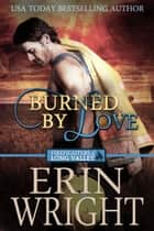Burned by Love - A Western Firefighter Romance Novel ebook by Erin Wright