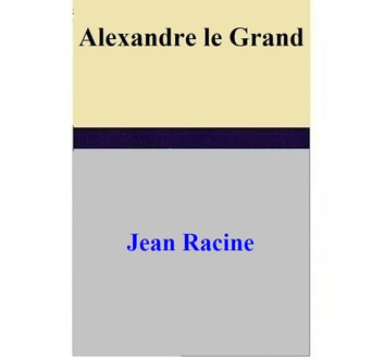 Alexandre le Grand ebook by Jean Racine