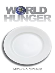 World Hunger ebook by Gerald J. A. Nwankwo