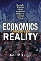 Economics versus Reality ebook by John M. Legge