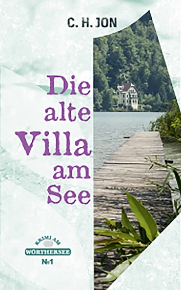 Die alte Villa am See ebook by C. H. Jon