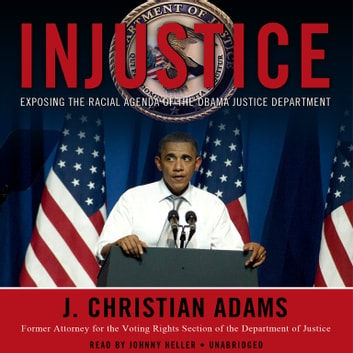 Injustice - Exposing the Racial Agenda of the Obama Justice Department audiobook by J. Christian Adams