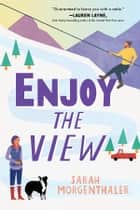 Enjoy the View ebook by Sarah Morgenthaler