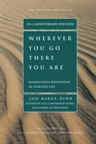 Wherever You Go, There You Are ebook by Jon Kabat-Zinn