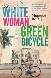 White Woman On The Green Bicycle ebook by Monique Roffey